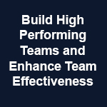 build high performing teams and enhance team effectiveness